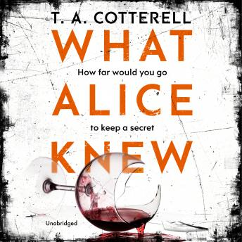 What Alice Knew: The addictive domestic thriller with a heart-stopping final twist, TA Cotterell