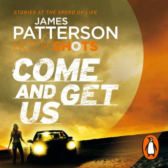 Come and Get Us: BookShots, James Patterson