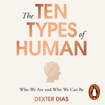 Download Ten Types of Human: A New Understanding of Who We Are, and Who We Can Be by Dexter Dias