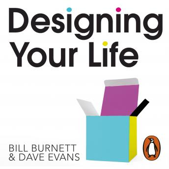 Designing Your Life: Build a Life that Works for You, Bill Burnett