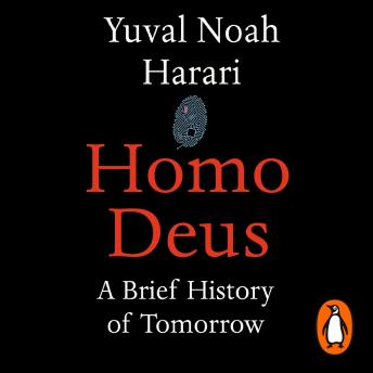 Download Homo Deus: A Brief History of Tomorrow by Yuval Noah Harari