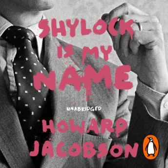 Shylock is My Name: The Merchant of Venice Retold (Hogarth Shakespeare), Howard Jacobson
