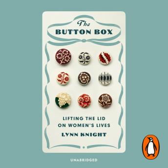 Button Box: The Story of Women in the 20th Century Told Through the Clothes They Wore, Lynn Knight