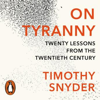 On Tyranny: Twenty Lessons from the Twentieth Century, Audio book by Timothy Snyder