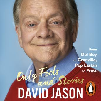 Only Fools and Stories: From Del Boy to Granville, Pop Larkin to Frost, David Jason