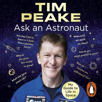 Download Ask an Astronaut: My Guide to Life in Space (Official Tim Peake Book) by Tim Peake