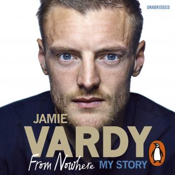 Download Jamie Vardy: From Nowhere, My Story by Jamie Vardy