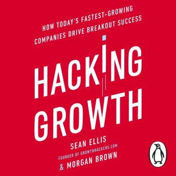 Hacking Growth: How Today's Fastest-Growing Companies Drive Breakout Success sample.