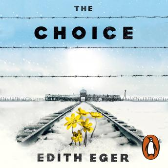 Choice: Embrace the possible, Edith Eger