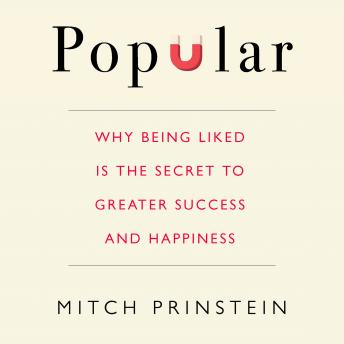 Popular: Why Being Liked is the Secret to Greater Success and Happiness, Mitch Prinstein
