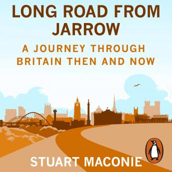 Long Road from Jarrow: A journey through Britain then and now, Stuart Maconie
