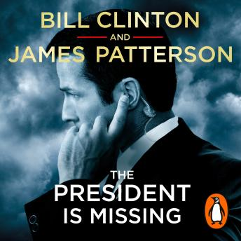 President is Missing: The political thriller of the decade, Audio book by James Patterson, President Bill Clinton