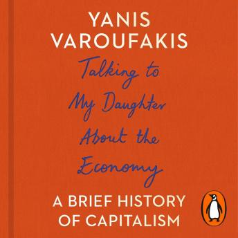 Talking to My Daughter About the Economy: A Brief History of Capitalism, Yanis Varoufakis