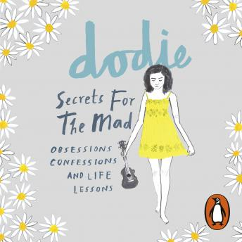 Download Secrets for the Mad: Obsessions, Confessions and Life Lessons by dodie