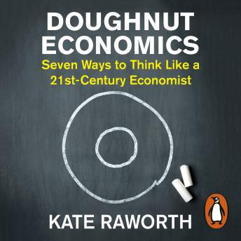 Doughnut Economics Seven Ways To Think Like A 21st Century Economist Audio Book By Kate Raworth Audiobooks Net