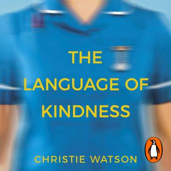 Language of Kindness: A Nurse's Story, Audio book by Christie Watson