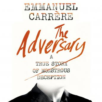 Download Adversary: A True Story of Monstrous Deception by Emmanuel Carrère