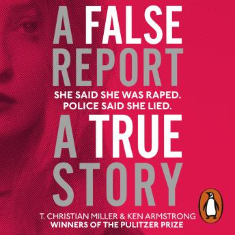False Report: The chilling true story of the woman nobody believed, Ken Armstrong, T. Christian Miller