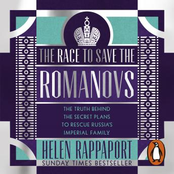 Download Race to Save the Romanovs: The Truth Behind the Secret Plans to Rescue Russia's Imperial Family by Helen Rappaport