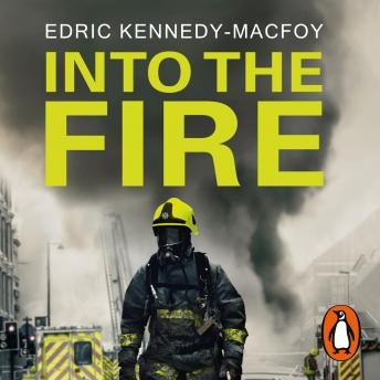 Download Into the Fire: My Life as a London Firefighter by Edric Kennedy-Macfoy