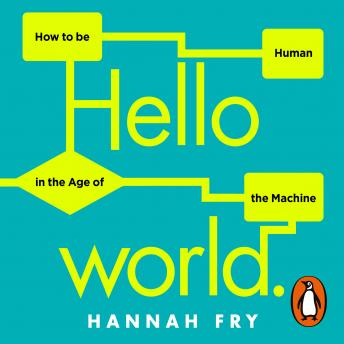 Download Hello World: How  to be Human in the Age of the Machine by Hannah Fry
