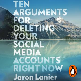 Download Ten Arguments For Deleting Your Social Media Accounts Right Now by Jaron Lanier