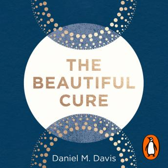 Beautiful Cure: Harnessing Your Body's Natural Defences, Audio book by Daniel M Davis