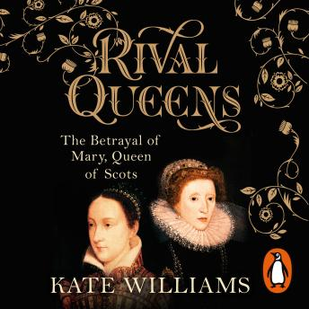 Download Rival Queens: The Betrayal of Mary, Queen of Scots by Kate Williams