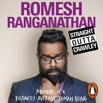 Download Straight Outta Crawley: Memoirs of a Distinctly Average Human Being by Romesh Ranganathan