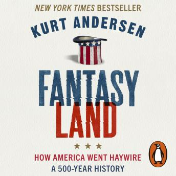 Download Fantasyland: How America Went Haywire: A 500-Year History by Kurt Andersen