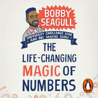 Download Life-Changing Magic of Numbers: How Maths Can Make Life Better by Bobby Seagull
