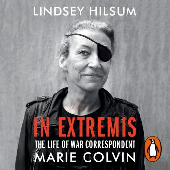 Download In Extremis: The Life of War Correspondent Marie Colvin by Lindsey Hilsum