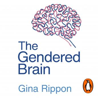 Download Gendered Brain: The new neuroscience that shatters the myth of the female brain by Gina Rippon