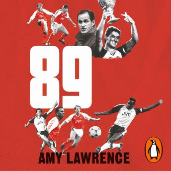 Download 89: Arsenal's Greatest Moment, Told in Our Own Words by Amy Lawrence
