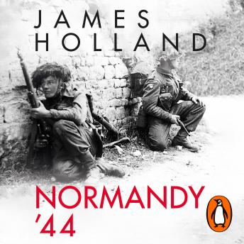 Download Normandy '44: D-Day and the Battle for France by James Holland