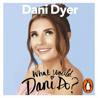 Download What Would Dani Do?: My guide to living your best life by Dani Dyer