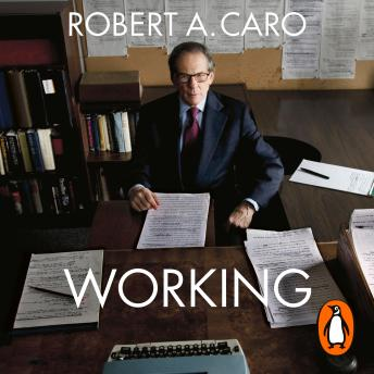 Download Working: Researching, Interviewing, Writing by Robert A Caro