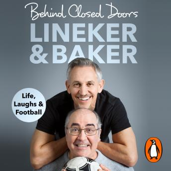 Behind Closed Doors: Life, Laughs and Football, Audio book by Danny Baker, Gary Lineker