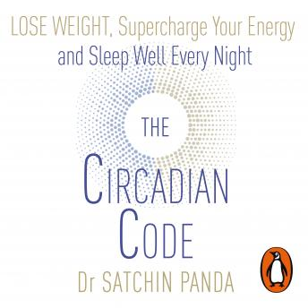 Download Circadian Code: Lose weight, supercharge your energy and sleep well every night by Dr Satchin Panda