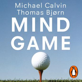 Download Mind Game: The Secrets of Golf's Winners by Michael Calvin, Thomas Bjørn