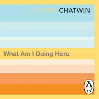 Download What Am I Doing Here? by Bruce Chatwin
