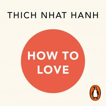 How To Love, Audio book by Thich Nhat Hanh