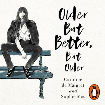 Download Older but Better, but Older: From the authors of How To Be Parisian by Caroline De Maigret, Sophie Mas