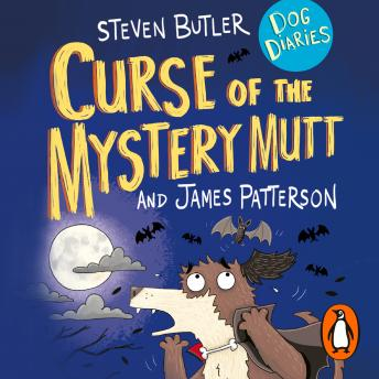 Dog Diaries: Curse of the Mystery Mutt, Steven Butler, James Patterson