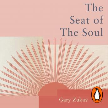 Download Seat of the Soul: An Inspiring Vision of Humanity's Spiritual Destiny by Gary Zukav
