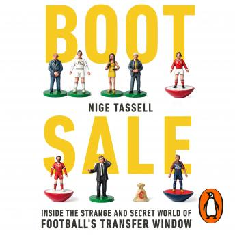Boot Sale: Inside the Strange and Secret World of Football's Transfer Window