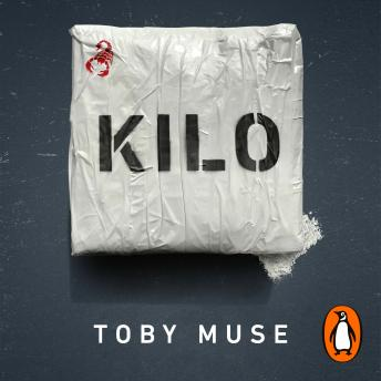 Download Kilo: Life and Death Inside the Secret World of the Cocaine Cartels by Toby Muse
