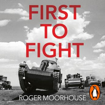 First to Fight: The Polish War 1939, Audio book by Roger Moorhouse