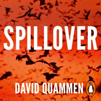 Download Spillover: the powerful, prescient book that predicted the Covid-19 coronavirus pandemic. by David Quammen