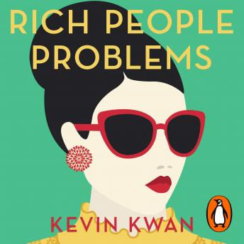 Rich People Problems: The outrageously funny summer read, Audio book by Kevin Kwan